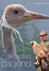 Andrzej G. Kruszewicz - Moi skrzydlaci pacjenci
