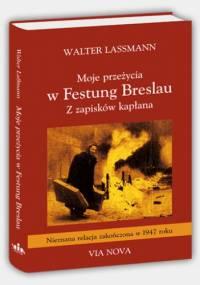 Walter Lassmann - Walter Lassmann,Moje przeżycia w Festung Breslau.Z zapisków kapłana