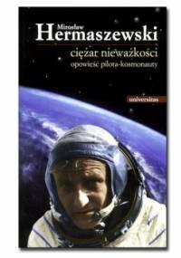 Mirosław Hermaszewski - Ciężar nieważkości. Opowieść pilota-kosmonauty