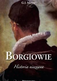 G.J. Meyer - Borgiowie. Historia nieznana
