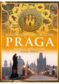 Marek Pernal - Praga. Miasto magiczne. Spacerownik historyczny