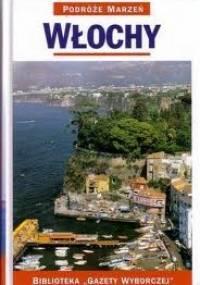 praca zbiorowa - Włochy. Podróże marzeń