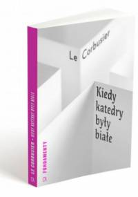 Le Corbusier - Kiedy katedry były białe
