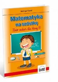 Jadwiga Kozieł - Matematyka na szóstkę. Zbiór zadań dla klasy 3