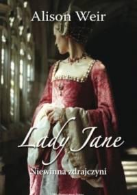 Alison Weir - Lady Jane. Niewinna zdrajczyni