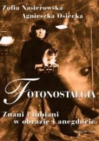 Zofia Nasierowska - Fotonostalgia. Znani i lubiani w obrazie i anegdocie