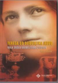Marc Joulin - Teresa od Dzieciątka Jezus. Mała droga Karmelitanki z Lisieux