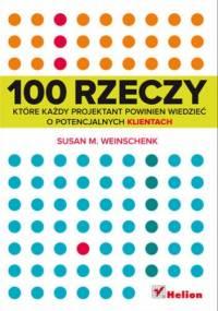Susan M. Weinschenk - 100 rzeczy, które każdy projektant powinien wiedzieć o potencjalnych klientach