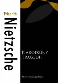 Fryderyk Nietzsche - Narodziny tragedii