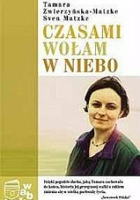 Tamara Zwierzyńska-Matzke - Czasami wołam w niebo