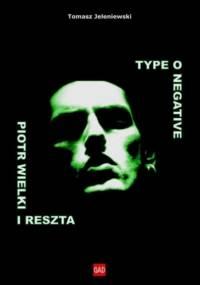 Tomasz Jeleniewski - Type O Negative. Piotr Wielki i reszta