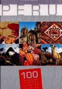 praca zbiorowa - Peru. Cuda świata. 100 kultowych rzeczy, zjawisk, miejsc