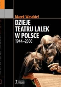 Marek Waszkiel - Dzieje teatru lalek w Polsce 1944-2000