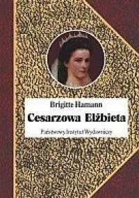 Brigitte Hamann - Cesarzowa Elżbieta