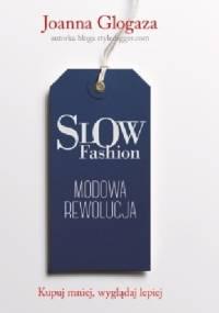 Joanna Glogaza - Slow fashion. Modowa rewolucja