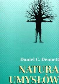 Daniel Dennett - Natura umysłów