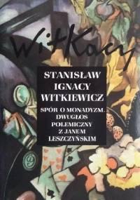 Stanisław Ignacy Witkiewicz - Spór o monadyzm. Dwugłos polemiczny z Janem Leszczyńskim
