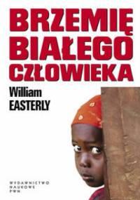 William Easterly - Brzemię białego człowieka