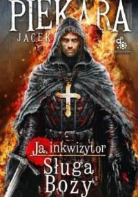 Jacek Piekara - Ja, inkwizytor. Sługa Boży