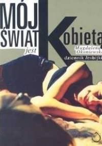 Magdalena Okoniewska - Mój świat jest kobietą. Dziennik lesbijki