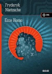 Fryderyk Nietzsche - Ecce homo. Jak się staje, czym się jest