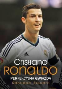 Santiago Siguero - Cristiano Ronaldo. Perfekcyjna gwiazda