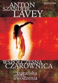 Anton Szandor LaVey - Współczesna czarownica, czyli szatańska sztuka uwodzenia