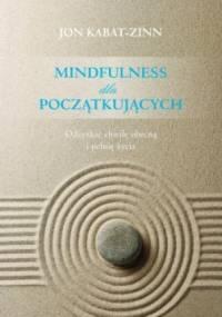 Jon Kabat-Zinn - Mindfulness dla początkujących