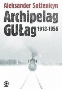 Aleksander Sołżenicyn - Archipelag GUŁag. 1918-1956