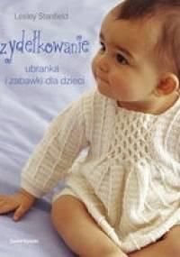 Lesley Stanfield - Szydełkowanie. Ubranka i zabawki dla dzieci