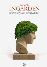 Roman Ingarden - Książeczka o człowieku