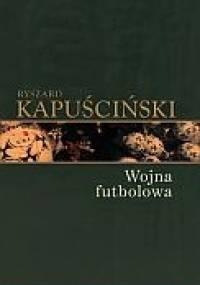 Ryszard Kapuściński - Wojna futbolowa