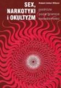 Robert Anton Wilson - Sex, narkotyki i okultyzm - podróże poza granice świadomości