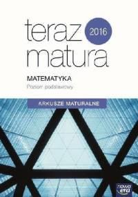 praca zbiorowa - Teraz matura 2016. Matematyka. Poziom podstawowy. Arkusze maturalne