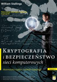 William Stallings - Kryptografia i bezpieczeństwo sieci komputerowych. Matematyka szyfrów i techniki kryptologii