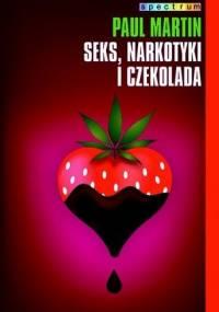 Paul R. Martin - Seks, narkotyki i czekolada