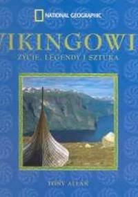 Tony Allan - Wikingowie. Życie, Legendy i Sztuka