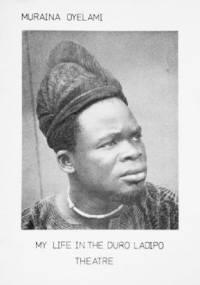 Muraina Oyelami - My Life in the Duro Ladipo Theatre