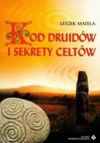 Leszek Matela - Kod druidów i sekrety celtów