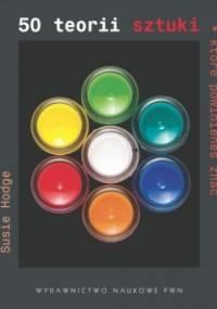 Susie Hodge - 50 teorii sztuki, które powinieneś znać