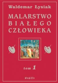 Waldemar Łysiak - Malarstwo Białego Człowieka t.1