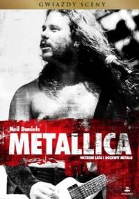 Neil Daniels - Metallica. Wczesne lata i rozkwit metalu