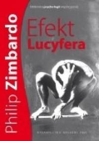 Philip G. Zimbardo - Efekt Lucyfera. Dlaczego dobrzy ludzie czynią zło?