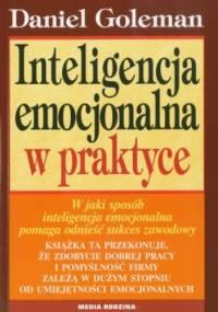 Daniel Goleman - Inteligencja emocjonalna w praktyce