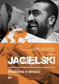Wojciech Jagielski - Modlitwa o deszcz