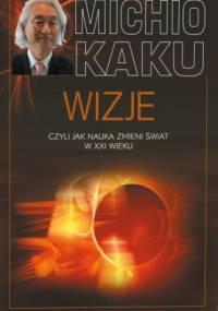 Michio Kaku - Wizje, czyli jak nauka zmieni świat w XXI wieku