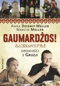 Anna Dziewit-Meller - Gaumardżos. Opowieści z Gruzji