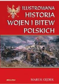 Marek Gędek - Ilustrowana Historia wojen i bitew polskich
