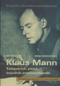 Irena Światłowska - Biografia człowieka poszukującego Klaus Mann Europejczyk, pisarz, bojownik antyfaszystowski