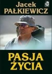Jacek Pałkiewicz - Pasja życia